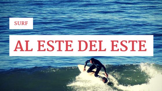 Surf al este del este